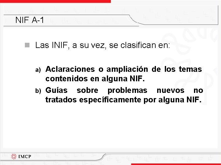 NIF A-1 n Las INIF, a su vez, se clasifican en: a) b) Aclaraciones