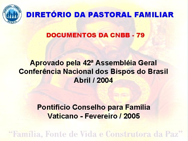 DIRETÓRIO DA PASTORAL FAMILIAR DOCUMENTOS DA CNBB - 79 Aprovado pela 42ª Assembléia Geral