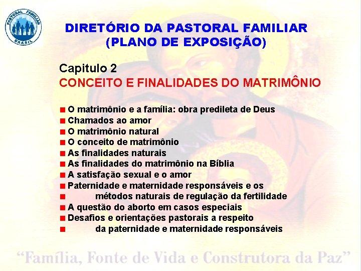 DIRETÓRIO DA PASTORAL FAMILIAR (PLANO DE EXPOSIÇÃO) Capitulo 2 CONCEITO E FINALIDADES DO MATRIMÔNIO