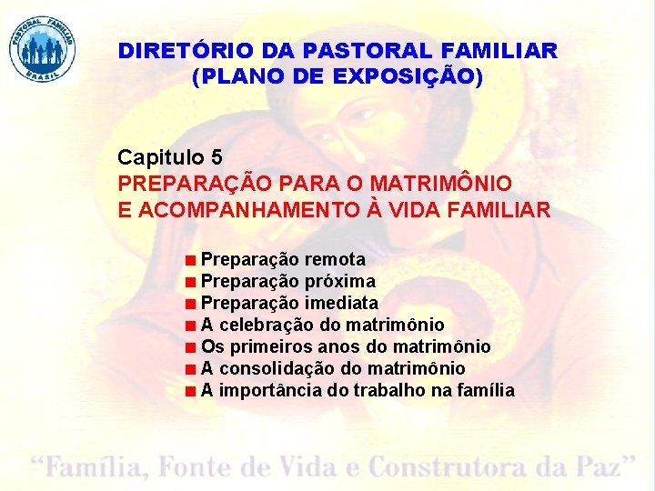 DIRETÓRIO DA PASTORAL FAMILIAR (PLANO DE EXPOSIÇÃO) Capitulo 5 PREPARAÇÃO PARA O MATRIMÔNIO E