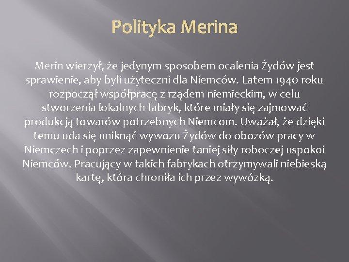 Polityka Merin wierzył, że jedynym sposobem ocalenia Żydów jest sprawienie, aby byli użyteczni dla