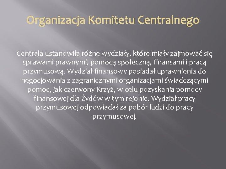 Organizacja Komitetu Centralnego Centrala ustanowiła różne wydziały, które miały zajmować się sprawami prawnymi, pomocą