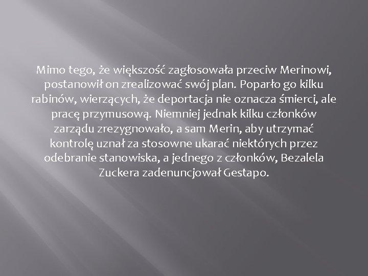 Mimo tego, że większość zagłosowała przeciw Merinowi, postanowił on zrealizować swój plan. Poparło go