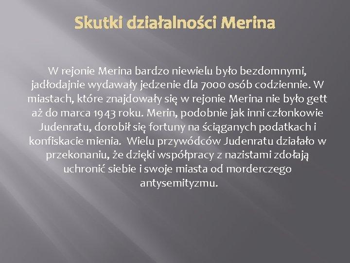 Skutki działalności Merina W rejonie Merina bardzo niewielu było bezdomnymi, jadłodajnie wydawały jedzenie dla