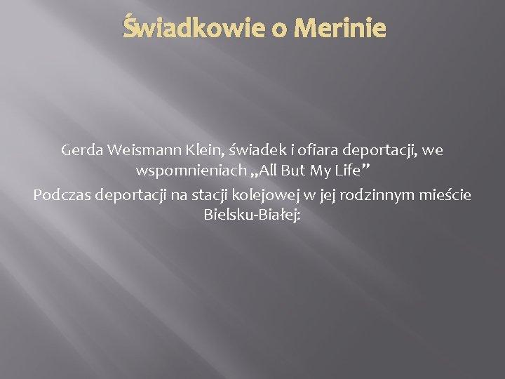 """Świadkowie o Merinie Gerda Weismann Klein, świadek i ofiara deportacji, we wspomnieniach """"All But"""