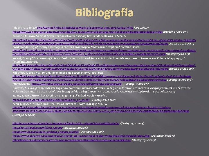 "Bibliografia Friedman, P. 1958. ""Two ""Saviors"" Who Failed: Moses Merin of Sosnowiec and Jacob"