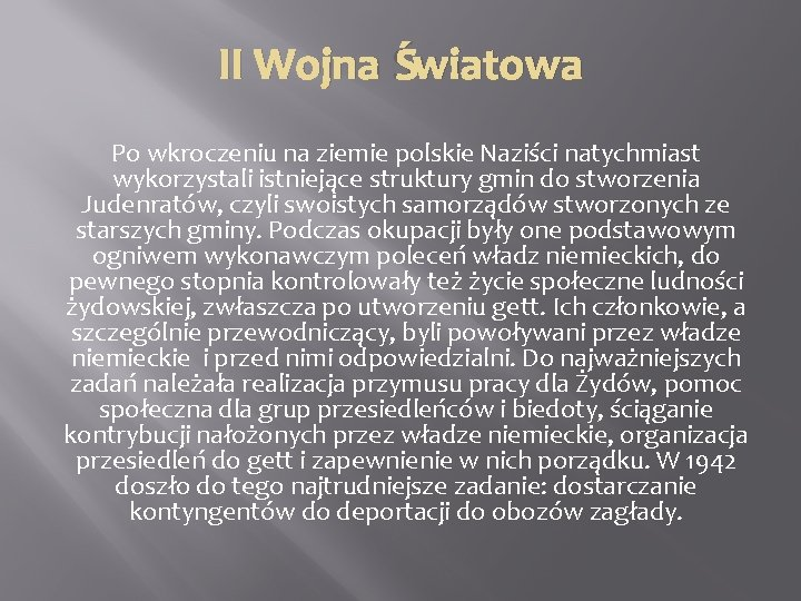 II Wojna Światowa Po wkroczeniu na ziemie polskie Naziści natychmiast wykorzystali istniejące struktury gmin