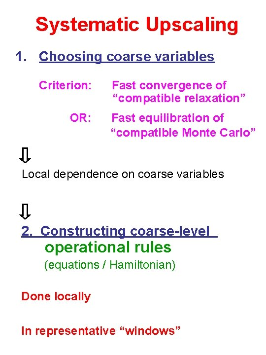 """Systematic Upscaling 1. Choosing coarse variables Criterion: OR: Fast convergence of """"compatible relaxation"""" Fast"""