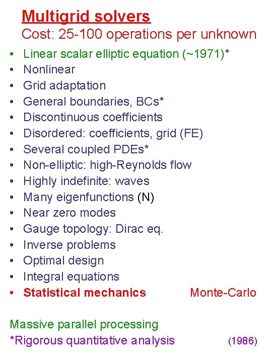 Multigrid solvers Cost: 25 -100 operations per unknown • • • • Linear scalar