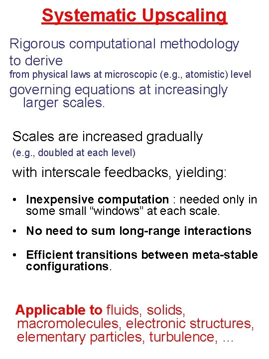 Systematic Upscaling Rigorous computational methodology to derive from physical laws at microscopic (e. g.