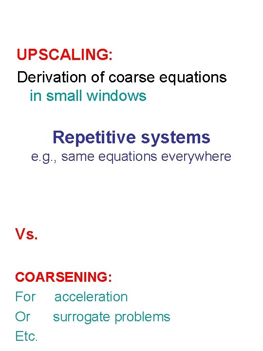 UPSCALING: Derivation of coarse equations in small windows Repetitive systems e. g. , same