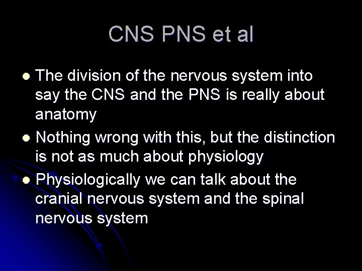 CNS PNS et al The division of the nervous system into say the CNS