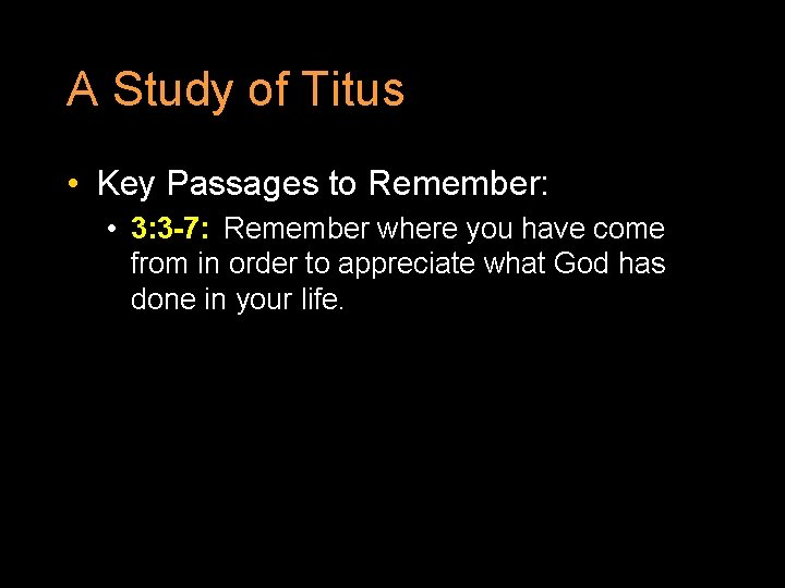 A Study of Titus • Key Passages to Remember: • 3: 3 -7: Remember