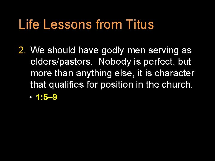 Life Lessons from Titus 2. We should have godly men serving as elders/pastors. Nobody