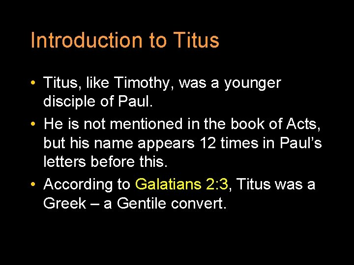 Introduction to Titus • Titus, like Timothy, was a younger disciple of Paul. •