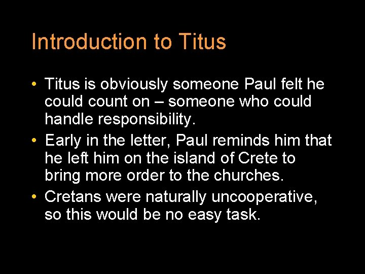 Introduction to Titus • Titus is obviously someone Paul felt he could count on