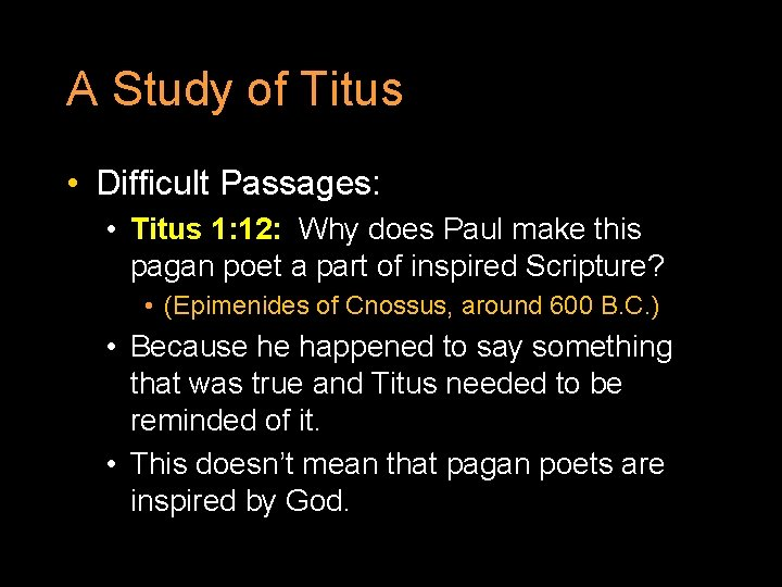 A Study of Titus • Difficult Passages: • Titus 1: 12: Why does Paul
