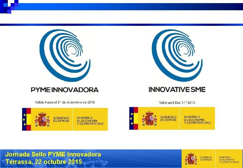 Jornada Sello PYME Innovadora Terrassa, 22 octubre 2015