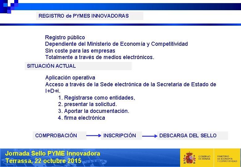 REGISTRO de PYMES INNOVADORAS Registro público Dependiente del Ministerio de Economía y Competitividad Sin