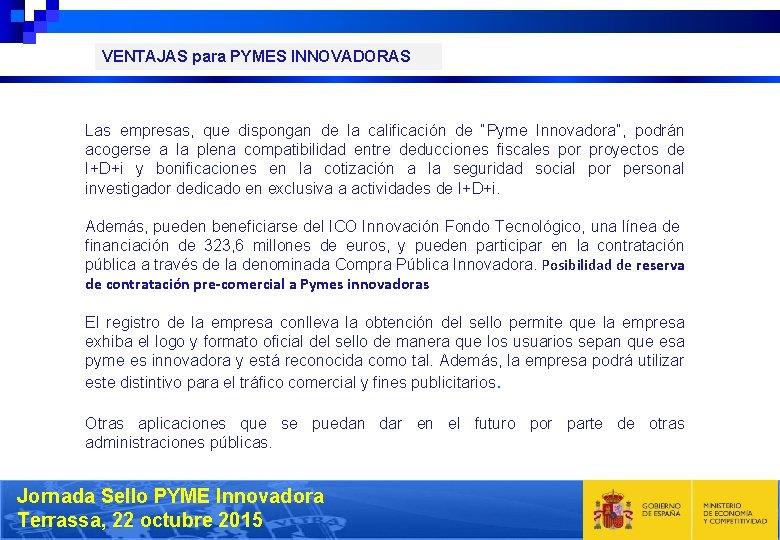 """VENTAJAS para PYMES INNOVADORAS Las empresas, que dispongan de la calificación de """"Pyme Innovadora"""","""