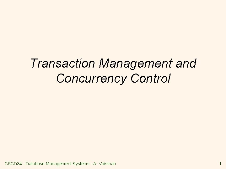 Transaction Management and Concurrency Control CSCD 34 - Database Management Systems - A. Vaisman