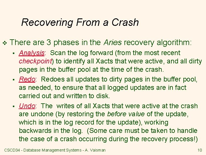 Recovering From a Crash v There are 3 phases in the Aries recovery algorithm: