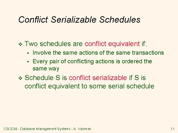 Conflict Serializable Schedules v Two schedules are conflict equivalent if: § § v Involve