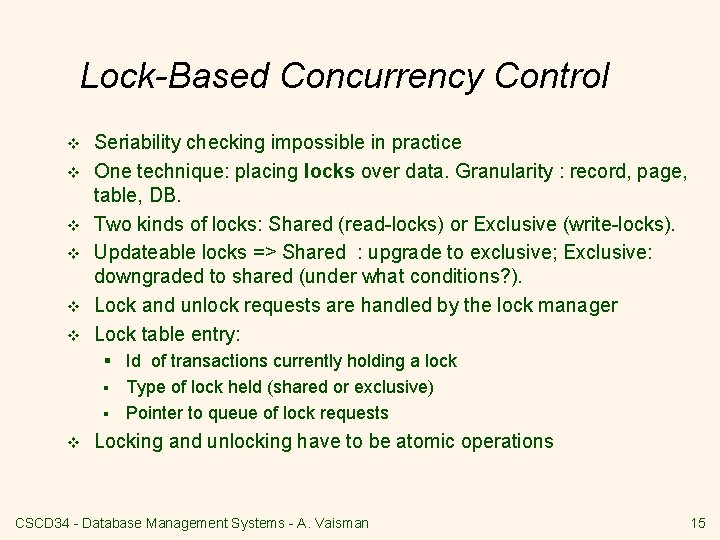 Lock-Based Concurrency Control v v v Seriability checking impossible in practice One technique: placing