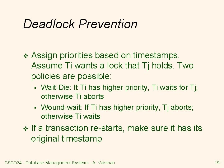 Deadlock Prevention v Assign priorities based on timestamps. Assume Ti wants a lock that