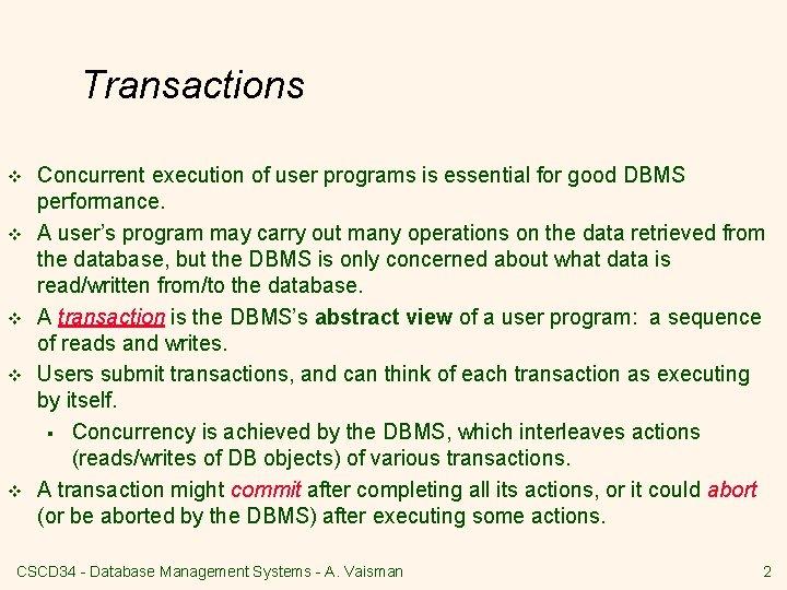 Transactions v v v Concurrent execution of user programs is essential for good DBMS
