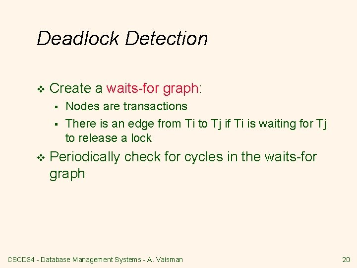 Deadlock Detection v Create a waits-for graph: § § v Nodes are transactions There