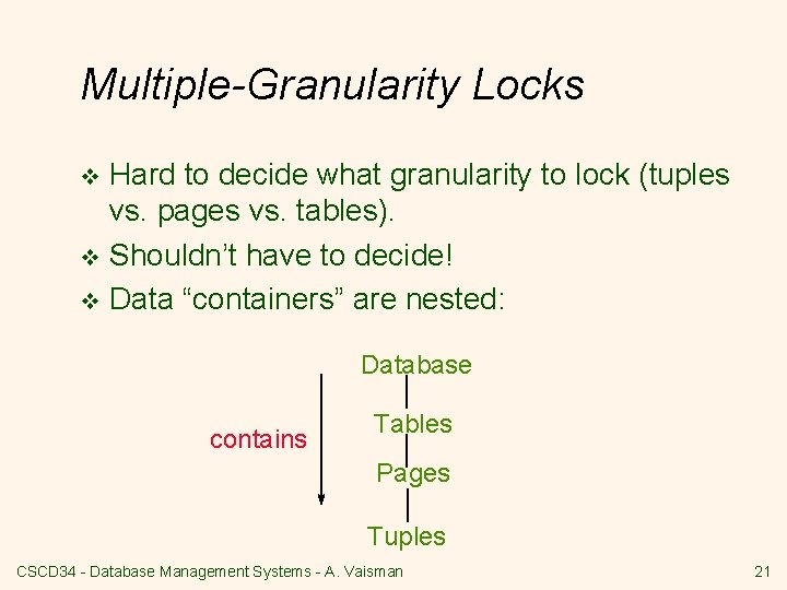 Multiple-Granularity Locks Hard to decide what granularity to lock (tuples vs. pages vs. tables).