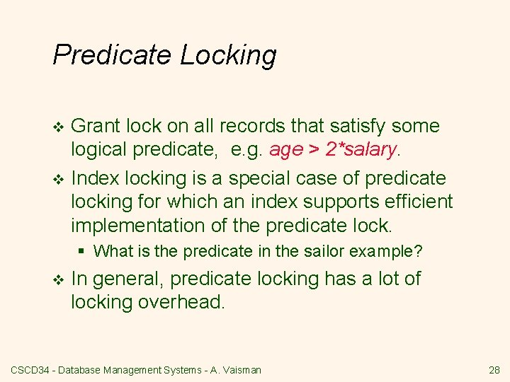 Predicate Locking Grant lock on all records that satisfy some logical predicate, e. g.