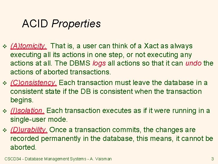 ACID Properties v v (A)tomicity. That is, a user can think of a Xact