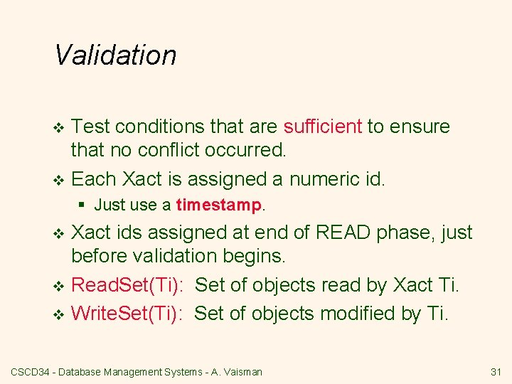 Validation Test conditions that are sufficient to ensure that no conflict occurred. v Each