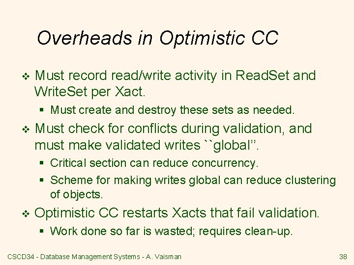Overheads in Optimistic CC v Must record read/write activity in Read. Set and Write.