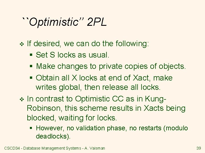 ``Optimistic'' 2 PL If desired, we can do the following: § Set S locks