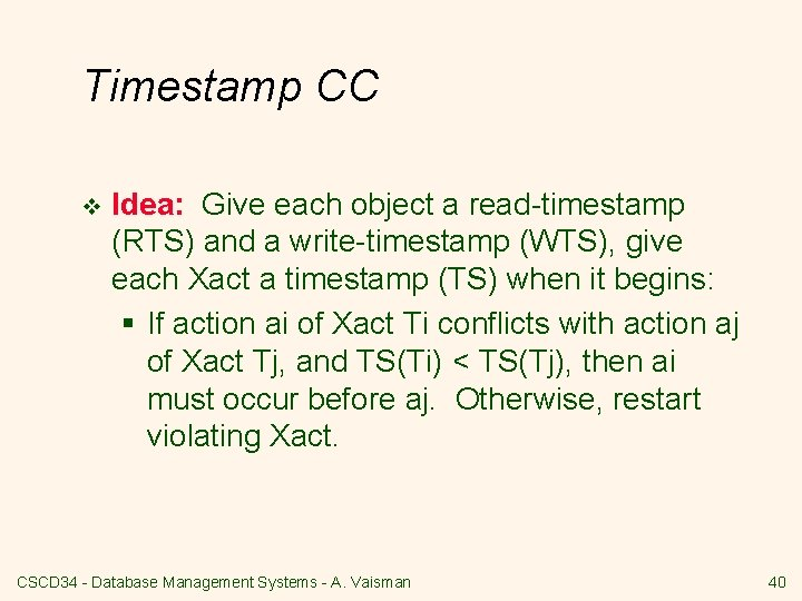 Timestamp CC v Idea: Give each object a read-timestamp (RTS) and a write-timestamp (WTS),