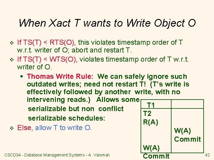 When Xact T wants to Write Object O v v v If TS(T) <