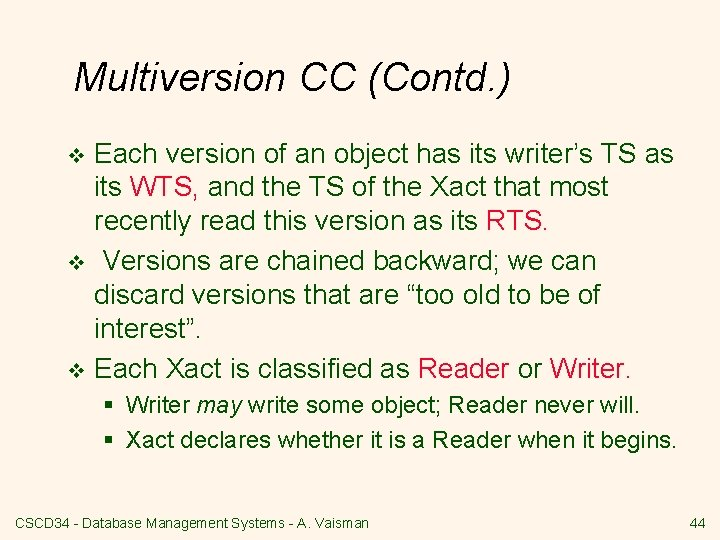 Multiversion CC (Contd. ) Each version of an object has its writer's TS as