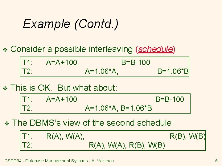 Example (Contd. ) v Consider a possible interleaving (schedule): T 1: T 2: v