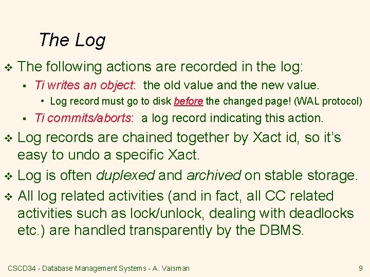 The Log v The following actions are recorded in the log: § Ti writes