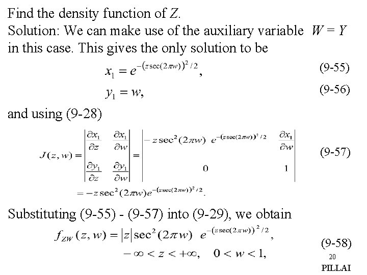 Find the density function of Z. Solution: We can make use of the auxiliary