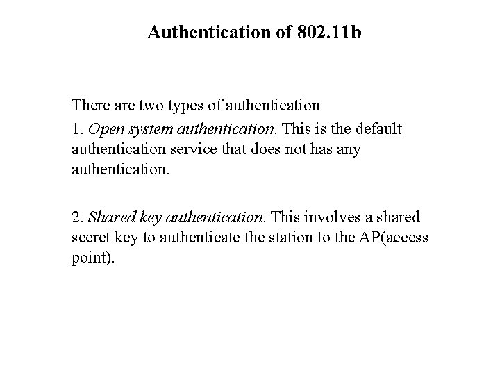 Authentication of 802. 11 b There are two types of authentication 1. Open system