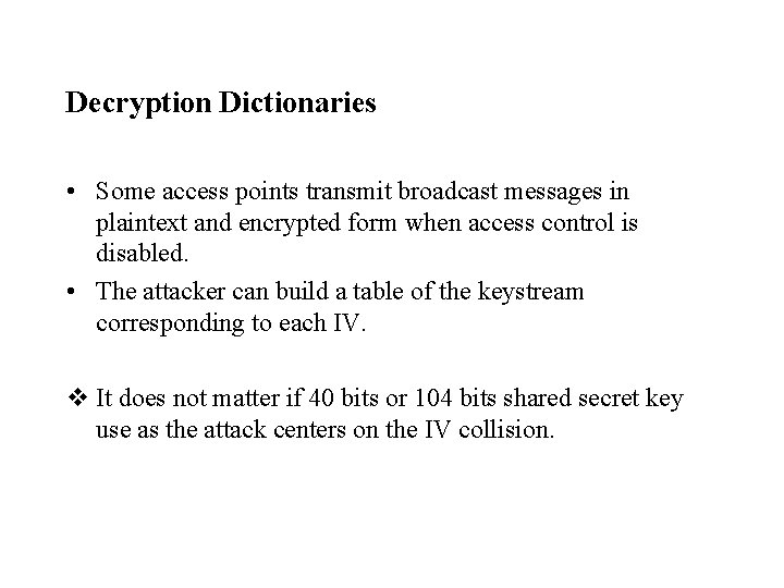 Decryption Dictionaries • Some access points transmit broadcast messages in plaintext and encrypted form