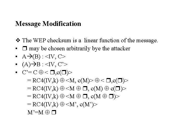 Message Modification v The WEP checksum is a linear function of the message. •