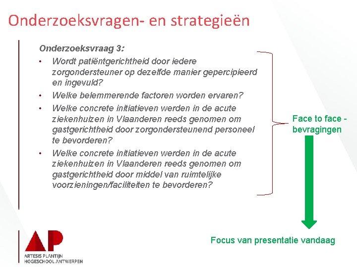 Onderzoeksvragen- en strategieën Onderzoeksvraag 3: • Wordt patiëntgerichtheid door iedere zorgondersteuner op dezelfde manier