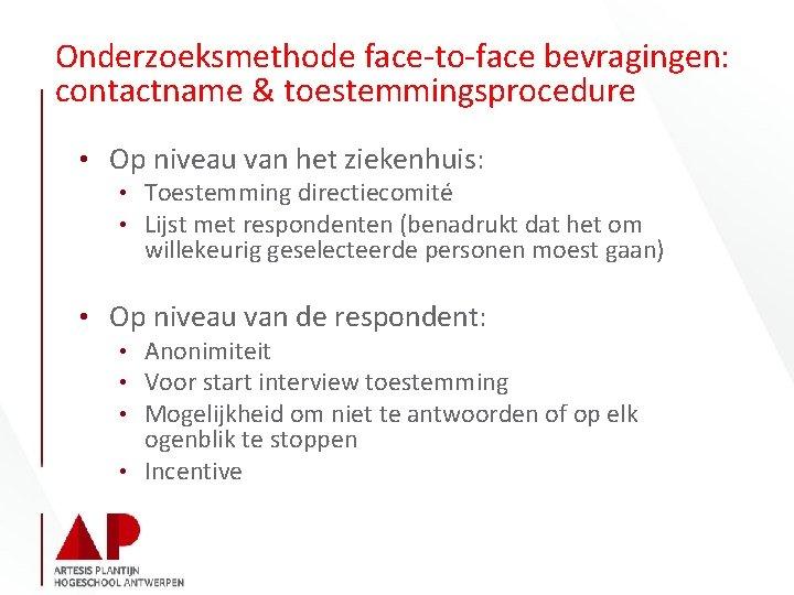 Onderzoeksmethode face-to-face bevragingen: contactname & toestemmingsprocedure • Op niveau van het ziekenhuis: • Toestemming