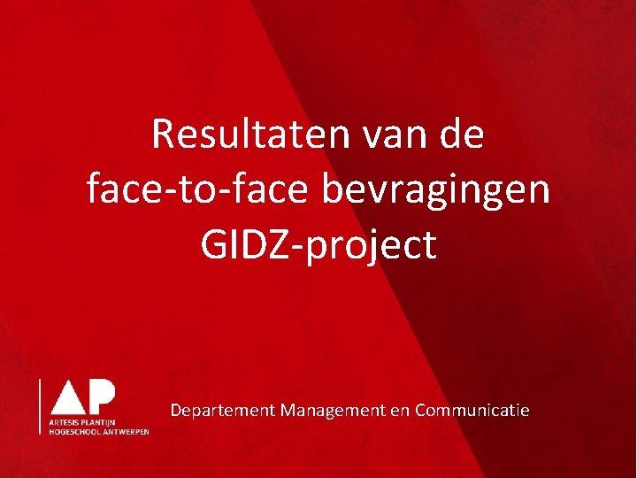 Resultaten van de face-to-face bevragingen GIDZ-project Departement Management en Communicatie
