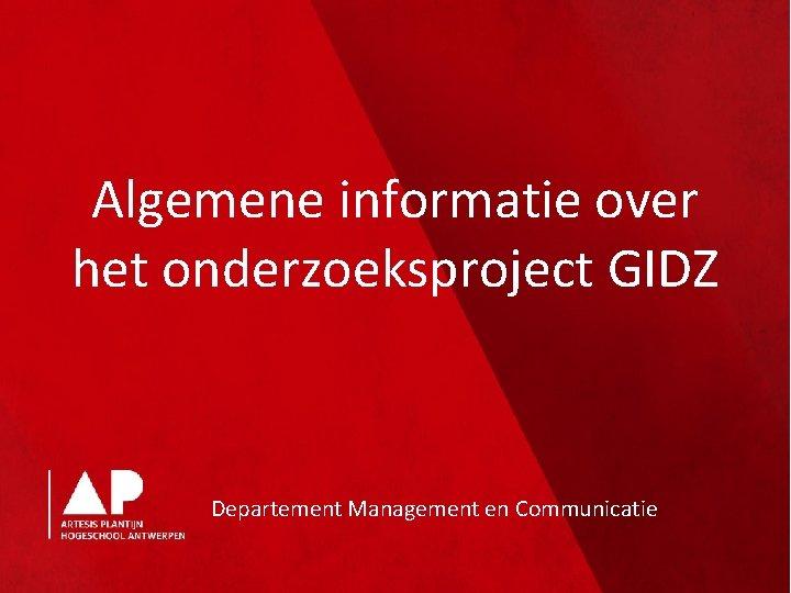 Algemene informatie over het onderzoeksproject GIDZ Departement Management en Communicatie